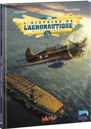 L'histoire de l'aéronautique t.3 ; de terre, de ciel et de mer !