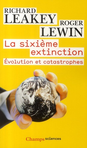 La sixième extinction ; évolution et catastrophes