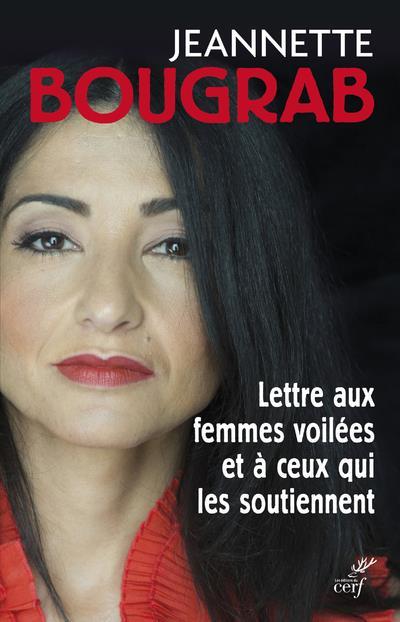 BOUGRAB, JEANNETTE - LETTRE AUX FEMMES VOILEES ET A CEUX QUI LES SOUTIENNENT