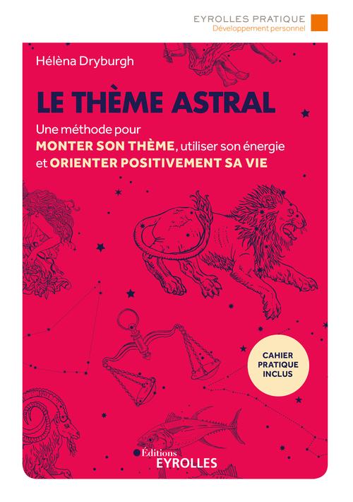 Le thème astral ; une méthode pour monter son thème, utiliser son énergie et orienter positivement sa vie (2e édition)