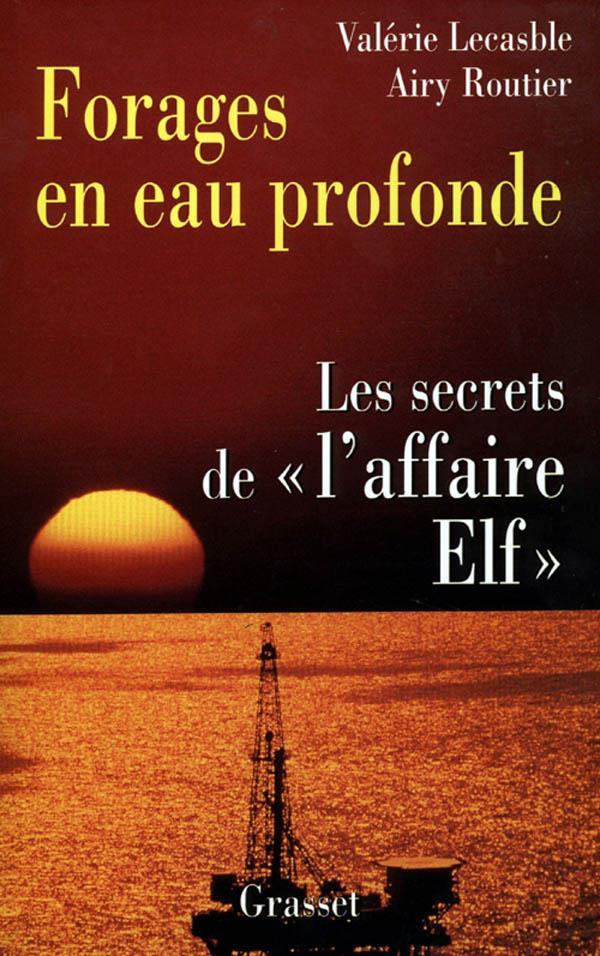 Forages En Eau Profonde ; Les Secrets De L'Affaire Elf