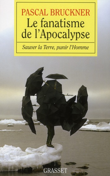 Le Fanatisme De L'Apocalypse ; Sauver La Terre, Punir L'Homme