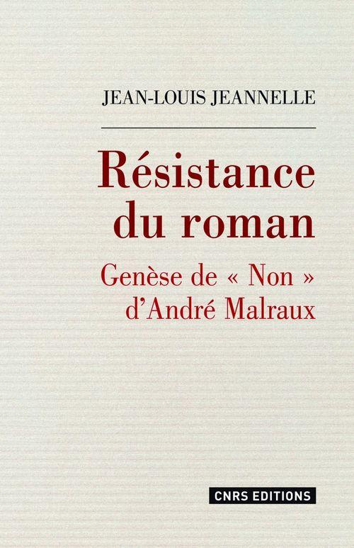 """Résistance du roman. Genèse de """"Non"""" d'André Malraux  - Jean-Louis JEANNELLE"""