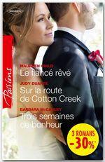 Vente Livre Numérique : Le fiancé rêvé - Sur la route de Cotton Creek - Trois semaines de bonheur  - Judy Duarte - Barbara McCauley - Maureen Child
