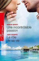 Vente Livre Numérique : Une incontrôlable passion - Le rôle de sa vie  - Judy Duarte - Robyn Grady