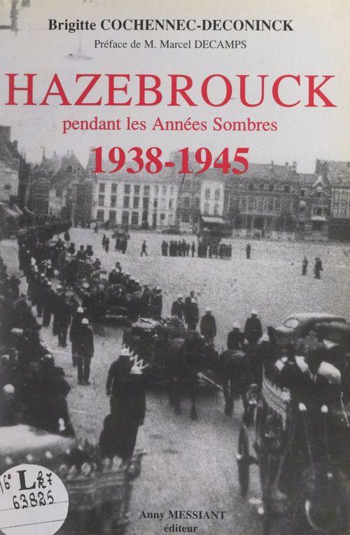 Hazebrouck pendant les Années Sombres, 1938-1945  - Brigitte Cochennec-Deconinck