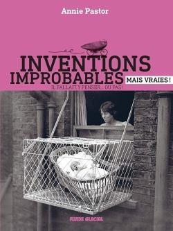 Inventions improbables mais vraies !