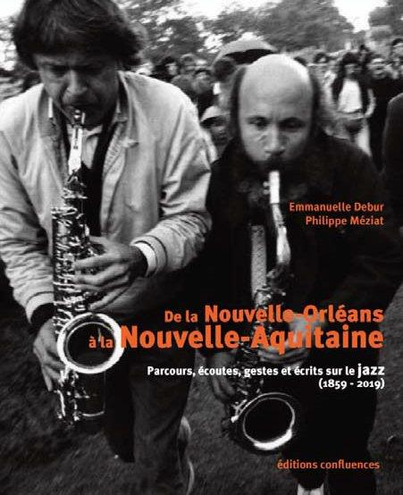 DE LA NOUVELLE-ORLEANS A LA NOUVELLE-AQUITAINE  -  PARCOURS, ECOUTES, GESTES ET ECRITS SUR LE JAZZ (1859-2019)