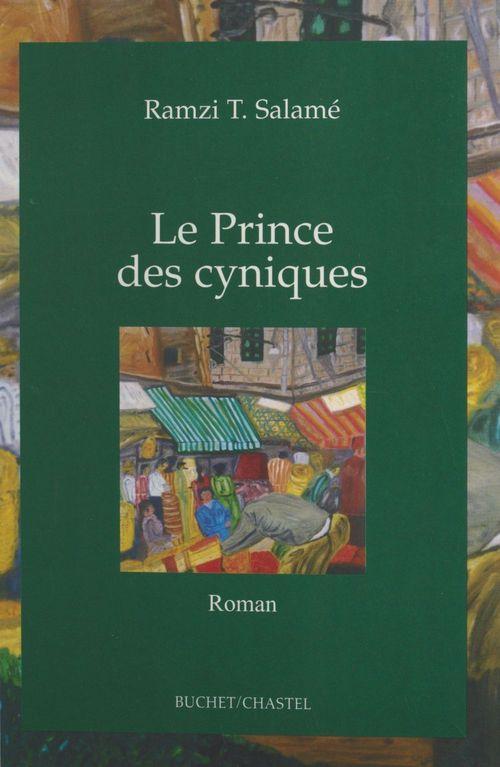 Le prince des cyniques  - Ramzi T Salame