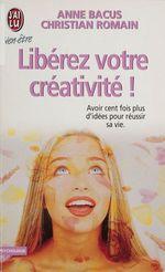 Vente Livre Numérique : Libérez votre créativité  - Christian Romain - Anne Bacus