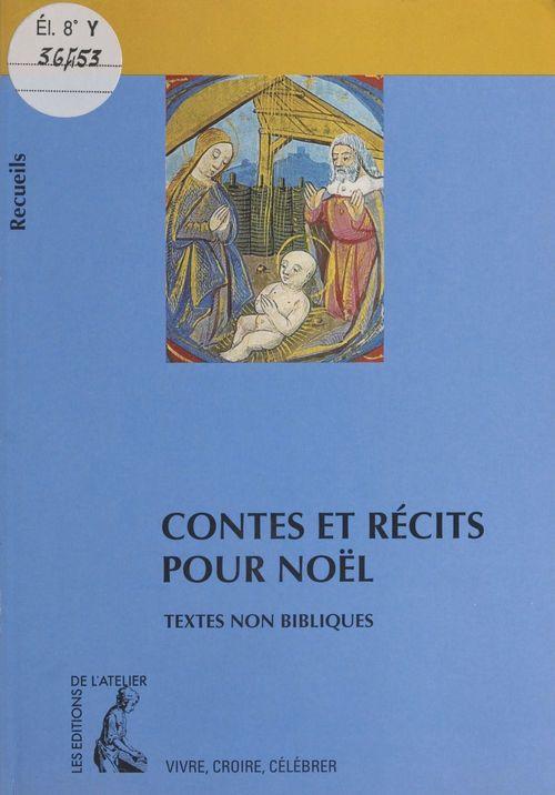 Contes et récits pour Noël : recueil de textes non bibliques pour réfléchir, méditer, célébrer