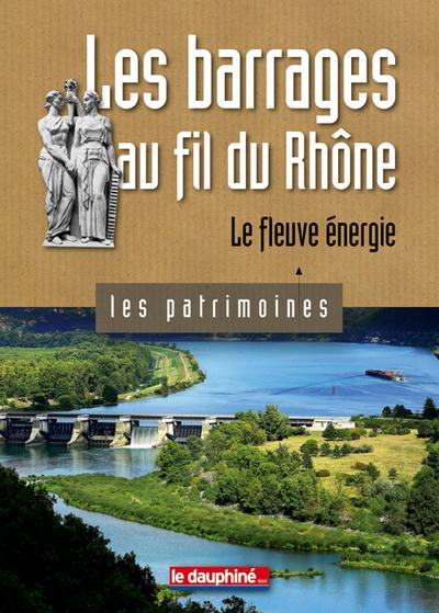 Les barrages au fil du Rhône ; le fleuve énergie