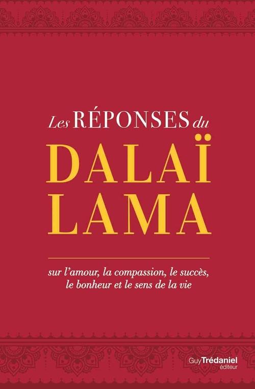 Les réponses du Dalaï-Lama ; sur l'amour, le succès, le bonheur et le sens de la vie