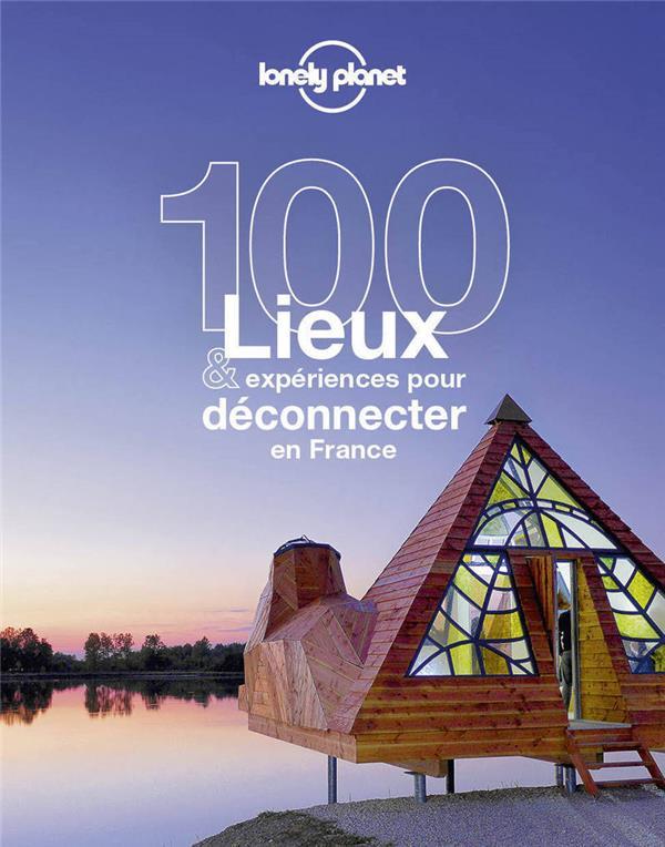 100 lieux et expériences pour déconnecter en France