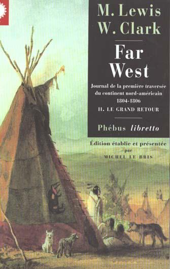 Far west t.2 ; le grand retour ; journal de la première traversée du continent nord américain (1804-1806)
