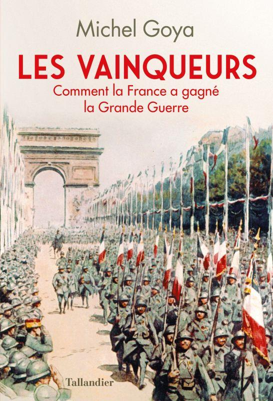 Les vainqueurs ; comment la France a gagné la Grande Guerre