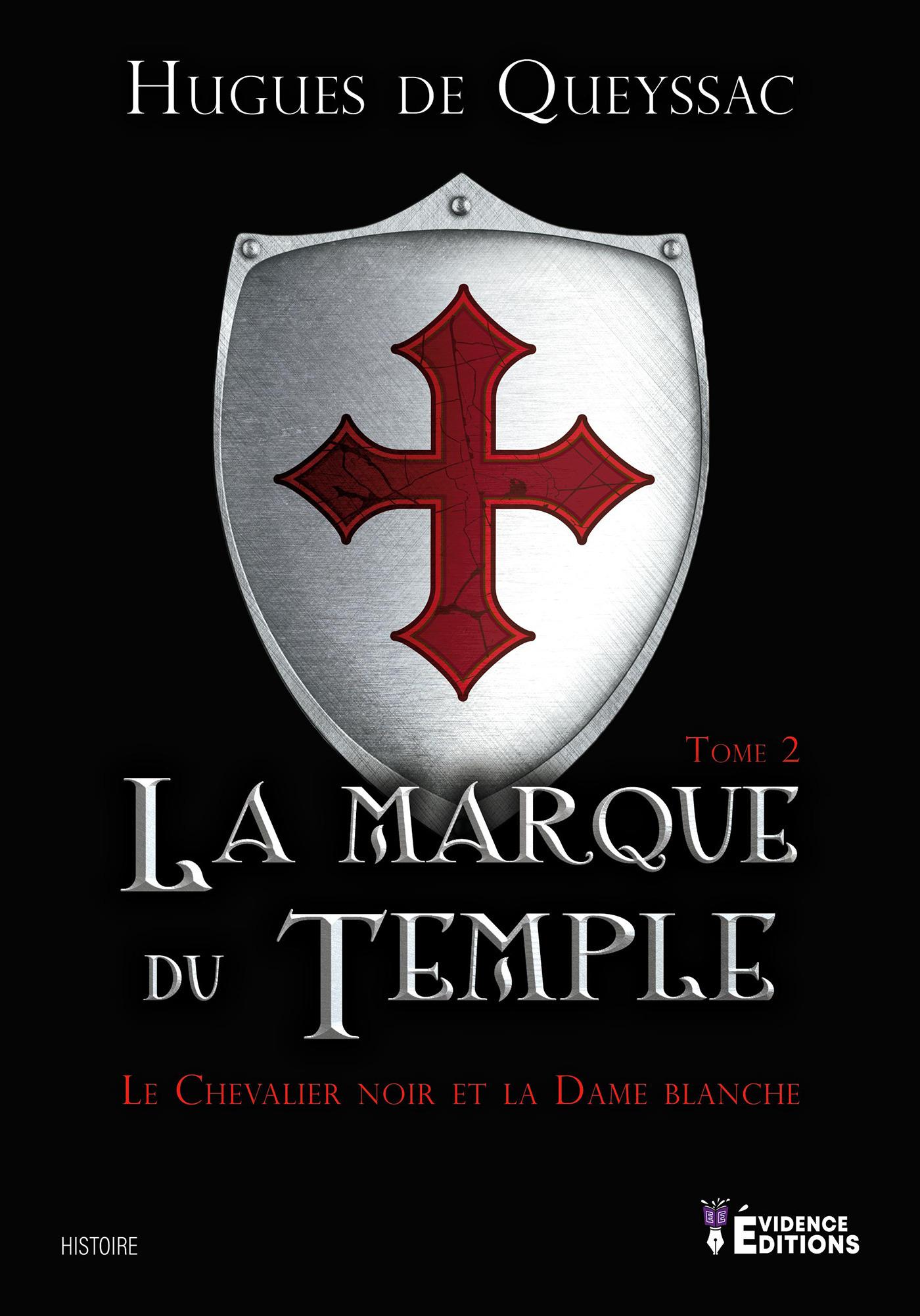 La marque du temple - le chevalier noir et la dame blanche  - Hugues De Queyssac  - Hugues de Quessac