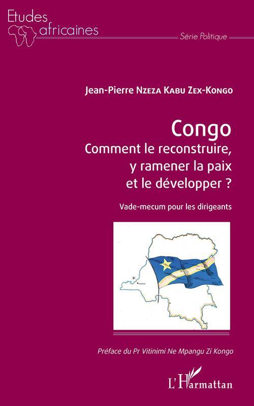 Congo Comment le reconstruire, y ramener la paix et le développer ?