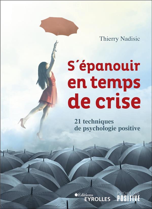 S'épanouir en temps de crise ; 21 techniques de psychologie positive