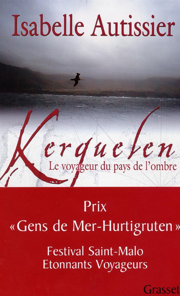 Kerguelen ; le voyageur du pays de l'ombre