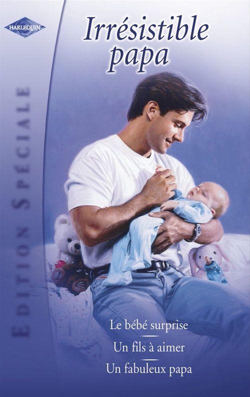 Le bébé surprise ; un fils à aimer ; un fabuleux papa