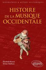 Histoire de la musique occidentale  - Elisabeth Brisson - Jerome Thiebaux