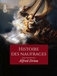 Histoire des naufrages, pirateries, abordages, famines, hivernages...  - Alfred Driou