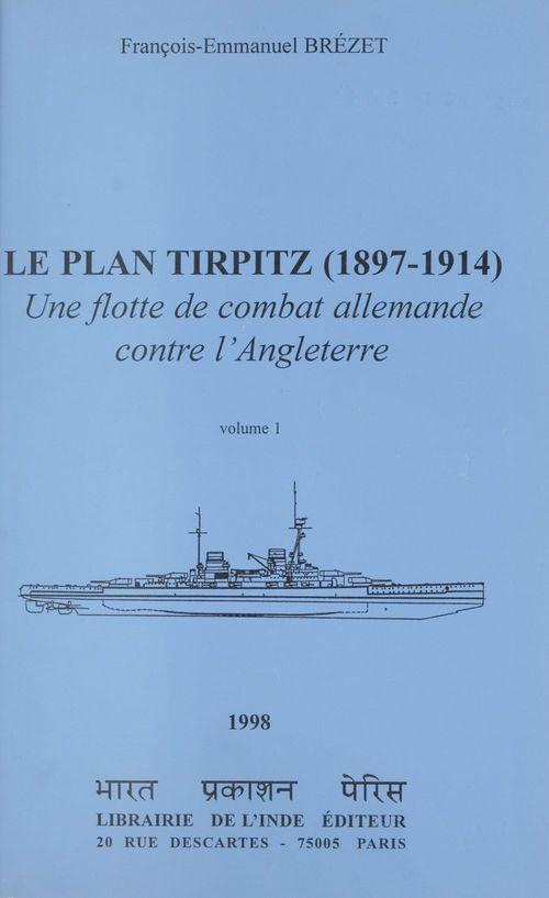 Le plan tirpitz 1897-1914 ; une flotte de combat allemande contre l'angleterre