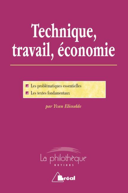 Technique, travail, économie ; les problématiques essentielles, les textes fondamentaux