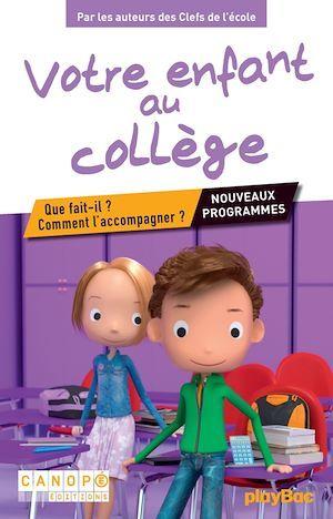 LES CLES DE L'ECOLE ; votre enfant au collège ; que fait-il ? comment l'accompagner ?