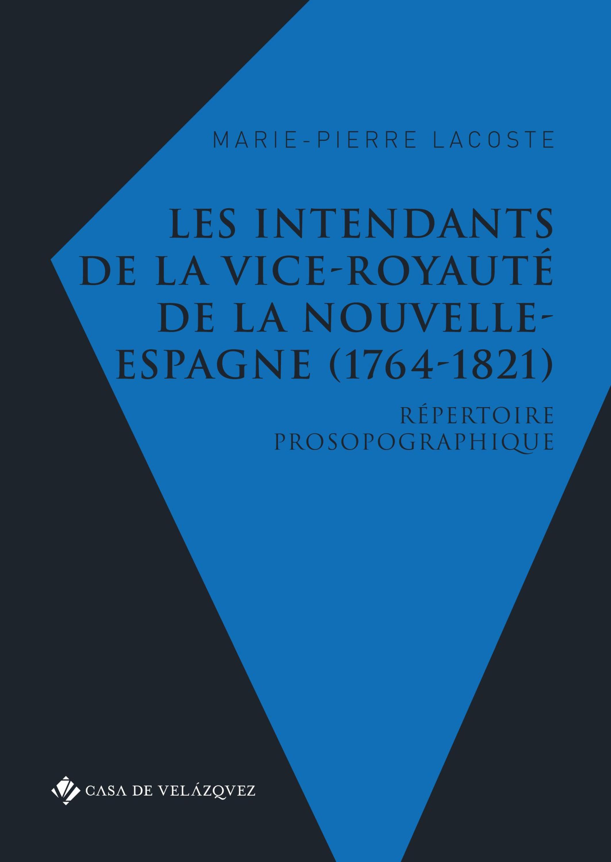 les intendants de la vice-royauté de la Nouvelle-Espagne (1764-1821) : répertoire prosopographique