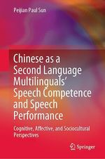 Chinese as a Second Language Multilinguals´ Speech Competence and Speech Performance  - Peijian Paul Sun
