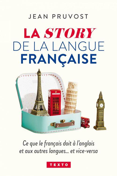 La story de la langue française ; ce que le français doit à l'anglais et vice-versa