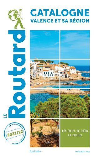 Guide du Routard ; Catalogne, Valence et sa région (édition 2021/2022)