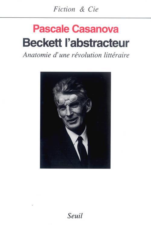 Beckett l'abstracteur ; anatomie d'une révolution littéraire