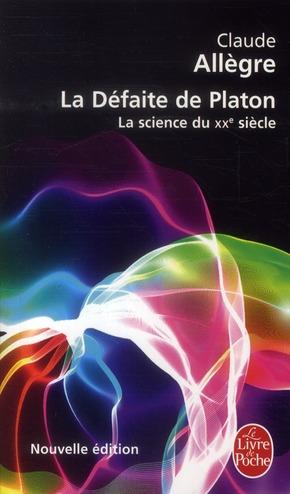 La Defaite De Platon ; La Science Du Xx Siecle