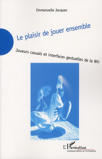Le Plaisir De Jouer Ensemble ; Joueurs Casuals Et Interfaces Gestuelles De La Wii