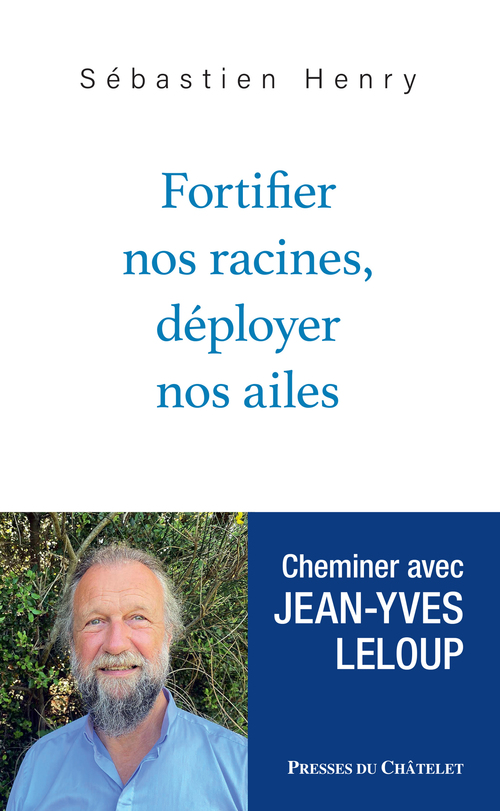 Fortifier nos racines, déployer nos ailes : cheminer avec Jean-Yves Leloup
