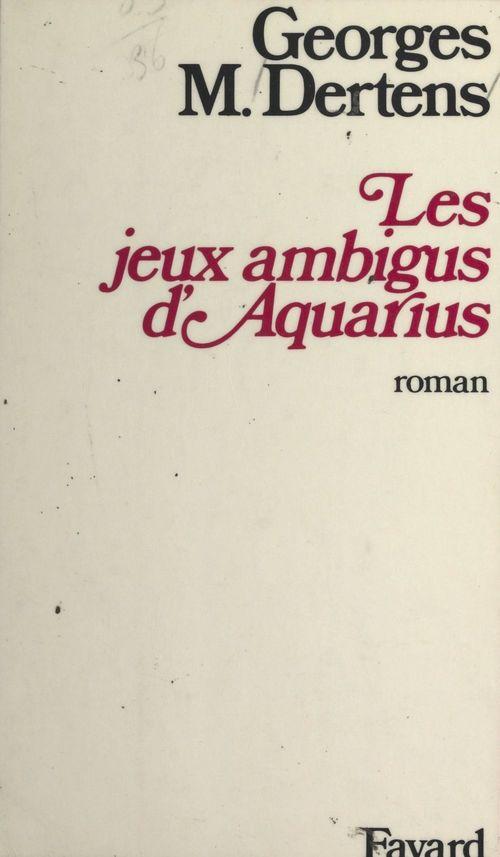 Les jeux ambigus d'Aquarius  - Georges M. Dertens