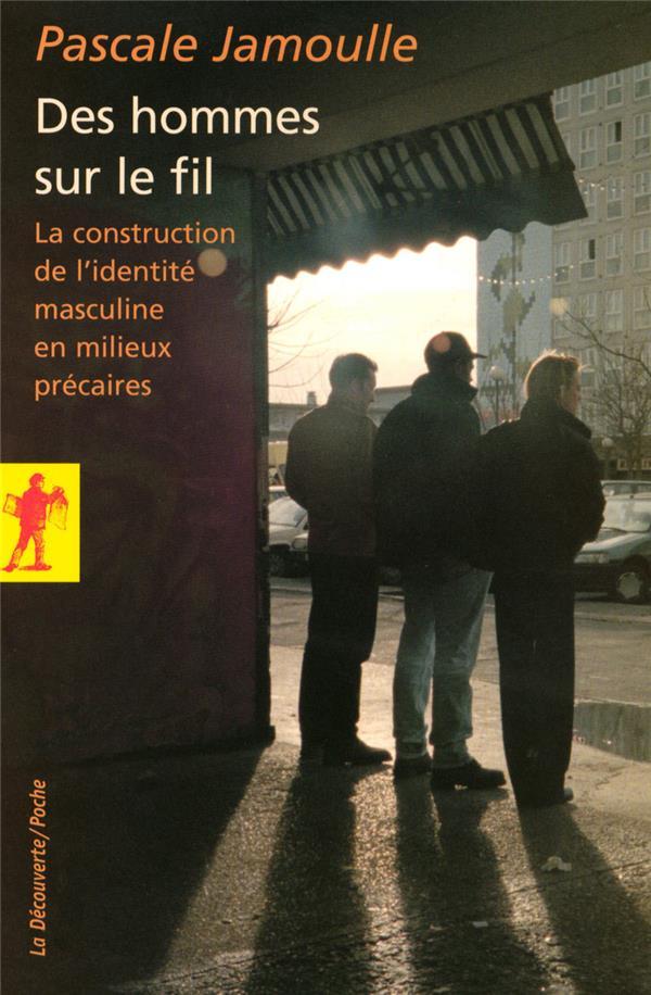 Des hommes sur le fil ; la construction de l'identité masculine en milieux précaires