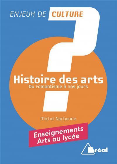HISTOIRE DES ARTS  -  DU ROMANTISME A NOS JOURS