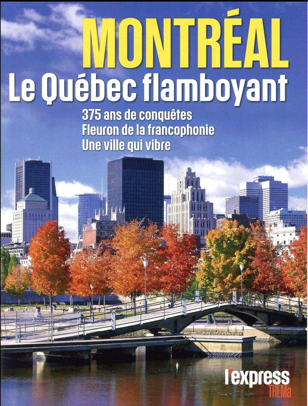 Montreal ; le quebec flamboyant