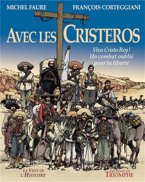 AVEC LES CRISTEROS  -  VIVA CRISTO REY ! UN COMBAT OUBLIE POUR LA LIBERTE