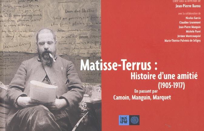 Matisse, terrus (1905-1917), histoire d'une amitie