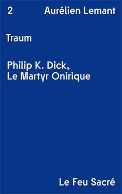 Traum ; Philip K. Dick, le martyr onirique