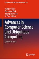 Advances in Computer Science and Ubiquitous Computing  - Doo-Soon Park - Young-Sik Jeong - Yi Pan - James J. Park