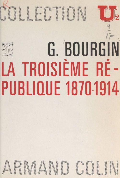 La Troisième République, 1870-1914  - Georges Bourgin