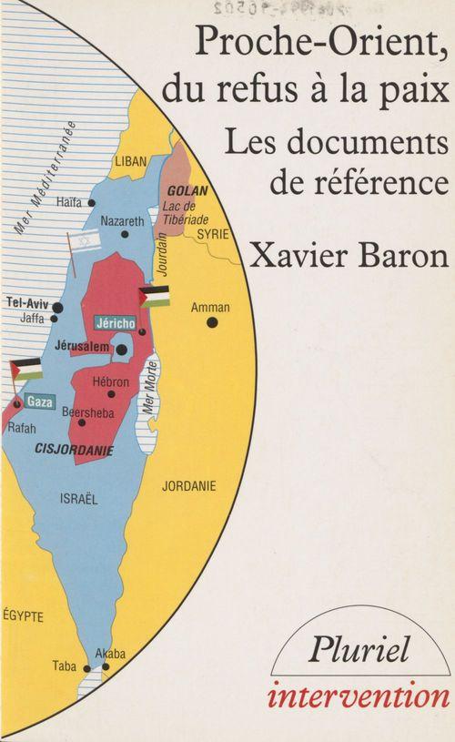 Proche-Orient : du refus à la paix  - Xavier BARON