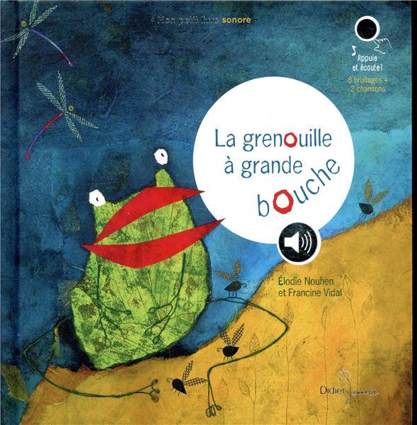 La Grenouille A Grande Bouche Livre Sonore Francine Vidal Didier Jeunesse Grand Format Chez Mon Libraire
