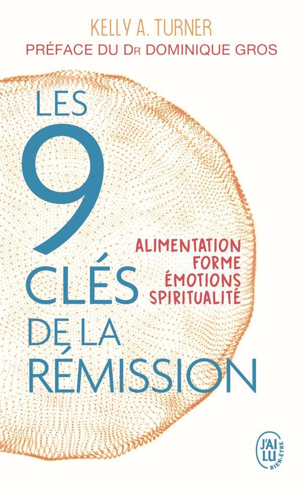 Les 9 cles de la rémission ; alimentation, forme, émotions, spiritualité